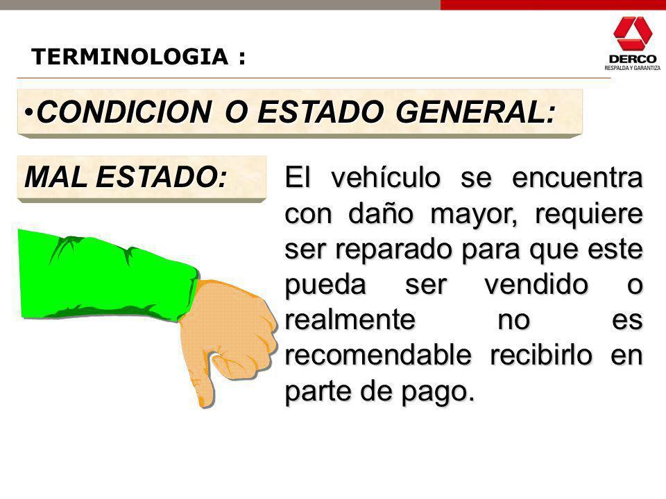 REGULAR ESTADO: El vehículo presenta daño menor el cual produce una desvalorización de este, puede requerir una reparación menor. CONDICION O ESTADO G