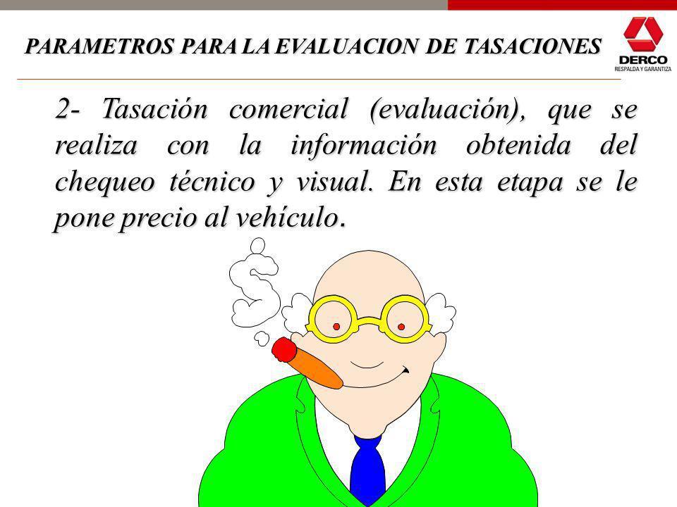 2- Tasación comercial (evaluación), que se realiza con la información obtenida del chequeo técnico y visual.