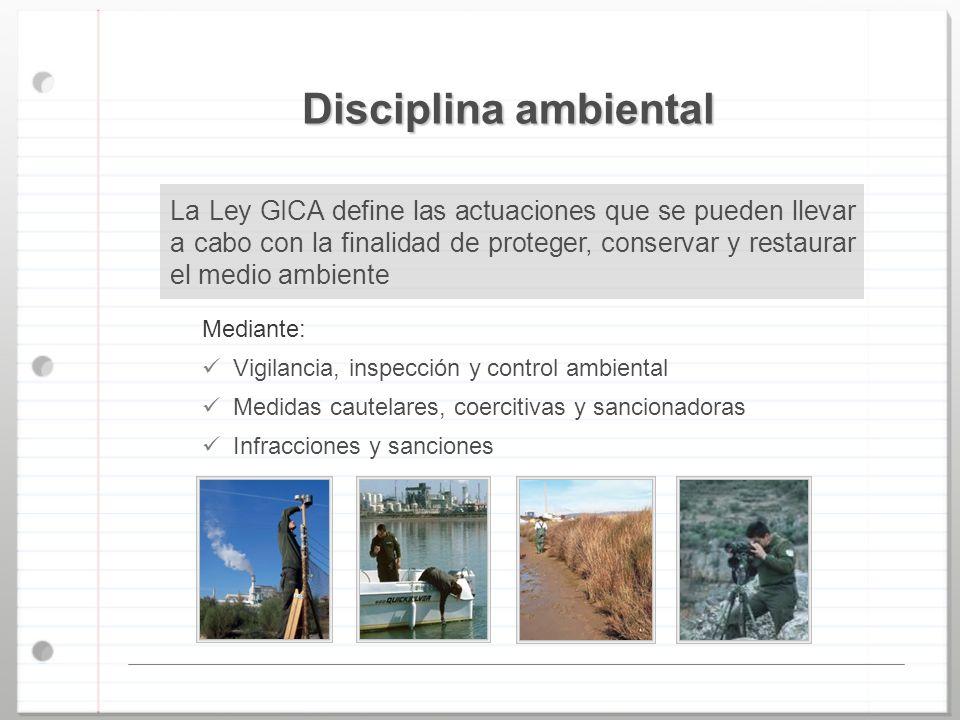 Disciplina ambiental La Ley GICA define las actuaciones que se pueden llevar a cabo con la finalidad de proteger, conservar y restaurar el medio ambie