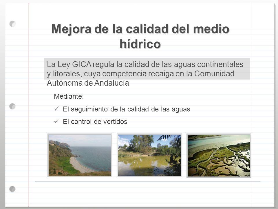 Mejora de la calidad del medio hídrico La Ley GICA regula la calidad de las aguas continentales y litorales, cuya competencia recaiga en la Comunidad