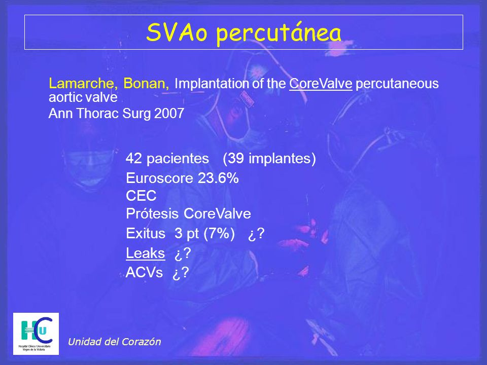 Lamarche, Bonan, Implantation of the CoreValve percutaneous aortic valve Ann Thorac Surg 2007 Unidad del Corazón SVAo percutánea 42 pacientes (39 impl