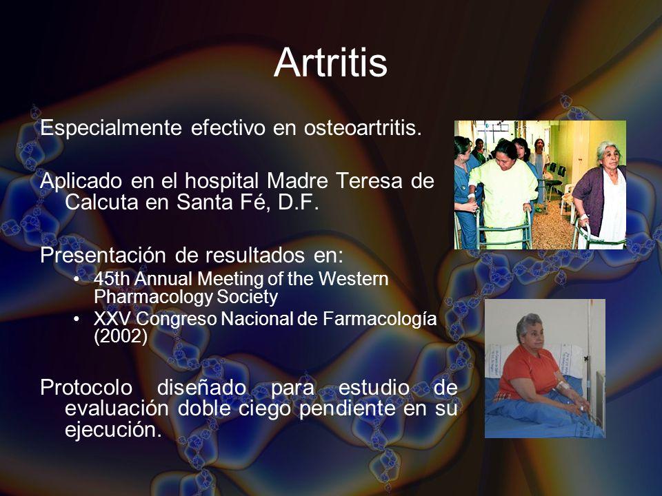 Artritis Especialmente efectivo en osteoartritis. Aplicado en el hospital Madre Teresa de Calcuta en Santa Fé, D.F. Presentación de resultados en: 45t