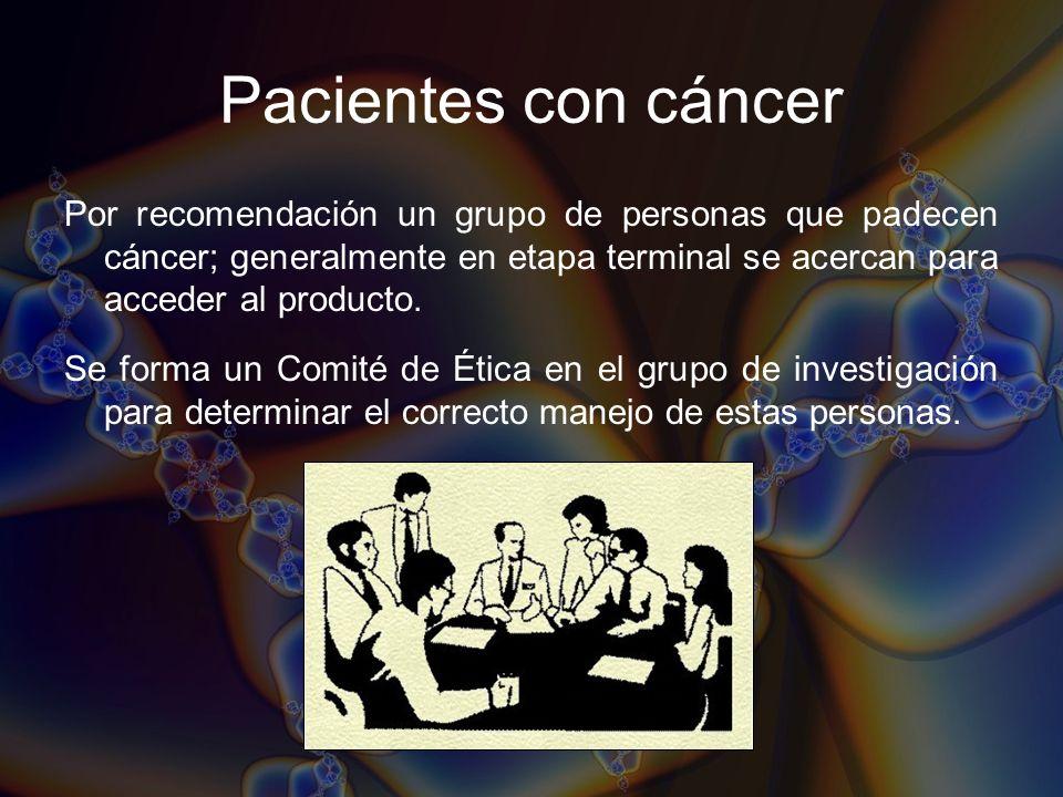 Pacientes con cáncer Por recomendación un grupo de personas que padecen cáncer; generalmente en etapa terminal se acercan para acceder al producto. Se
