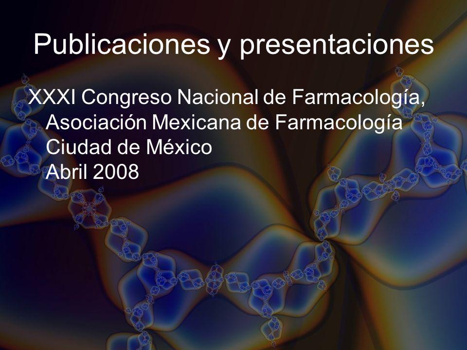 Publicaciones y presentaciones XXXI Congreso Nacional de Farmacología, Asociación Mexicana de Farmacología Ciudad de México Abril 2008