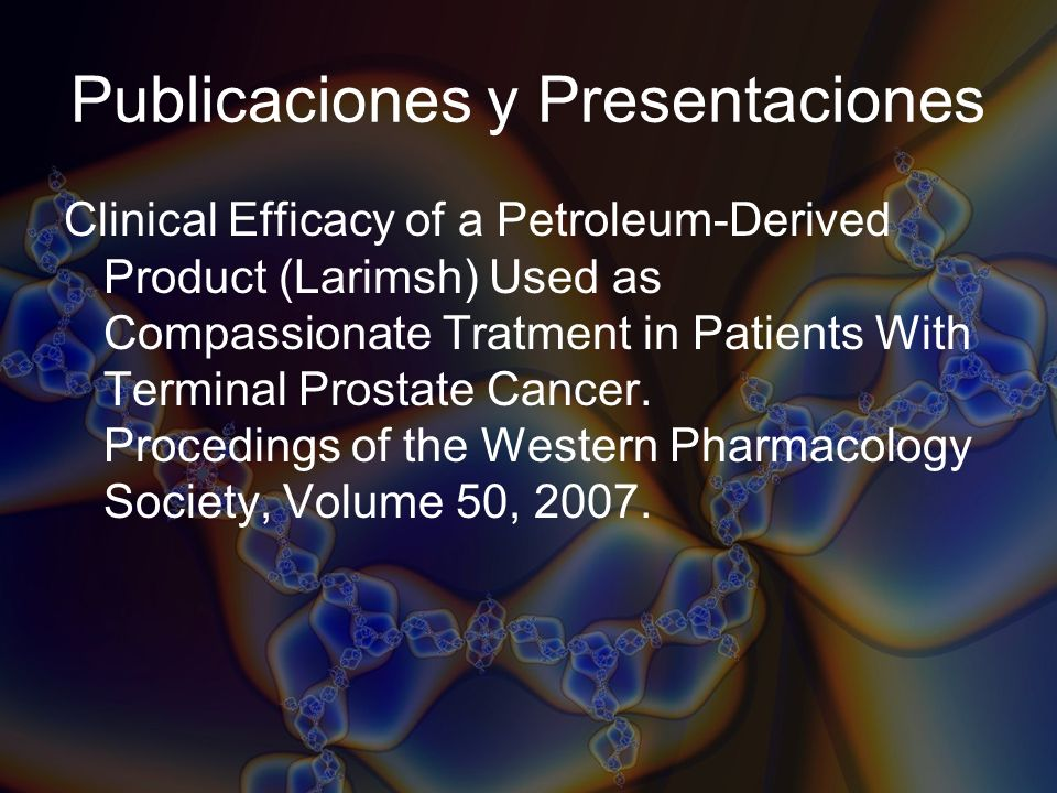 Publicaciones y Presentaciones Clinical Efficacy of a Petroleum-Derived Product (Larimsh) Used as Compassionate Tratment in Patients With Terminal Pro