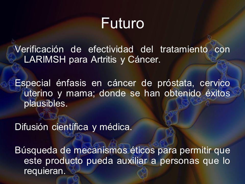 Futuro Verificación de efectividad del tratamiento con LARIMSH para Artritis y Cáncer. Especial énfasis en cáncer de próstata, cervico uterino y mama;
