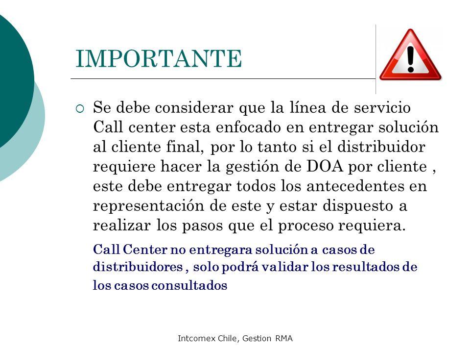 Intcomex Chile, Gestion RMA IMPORTANTE Se debe considerar que la línea de servicio Call center esta enfocado en entregar solución al cliente final, po