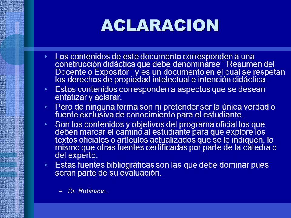 ACLARACION Los contenidos de este documento corresponden a una construcción didáctica que debe denominarse ¨ Resumen del Docente o Expositor ¨ y es un documento en el cual se respetan los derechos de propiedad intelectual e intención didáctica.
