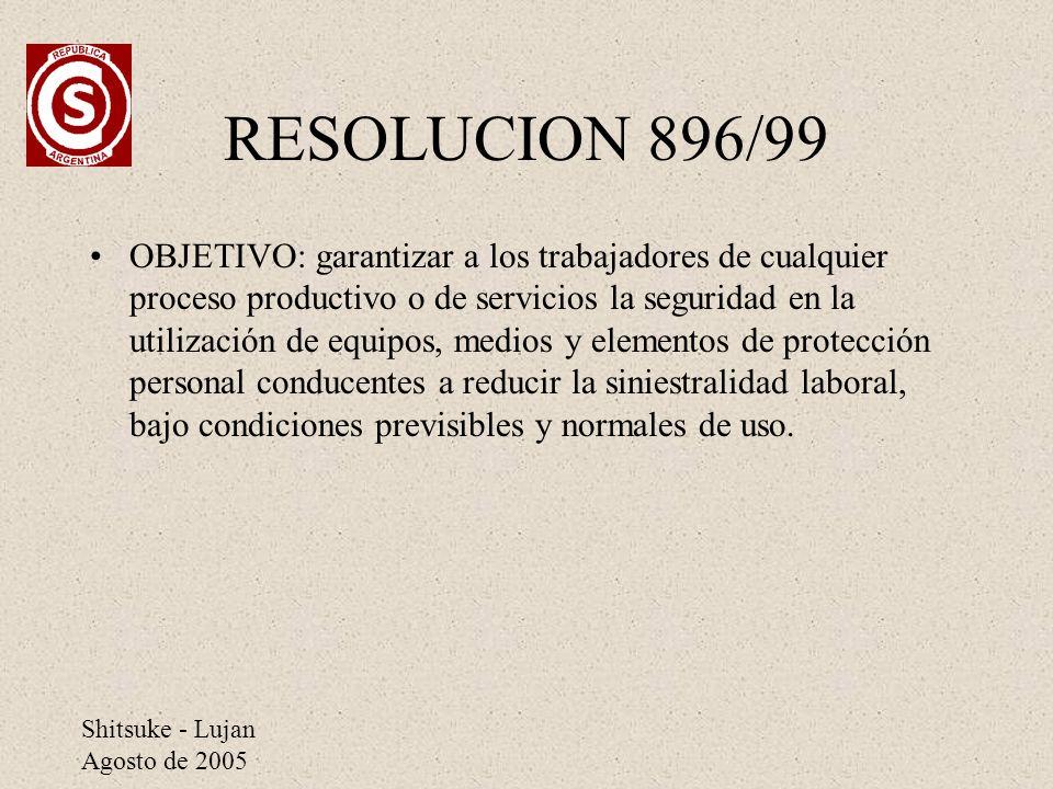 Shitsuke - Lujan Agosto de 2005 RESOLUCION 896/99 OBJETIVO: garantizar a los trabajadores de cualquier proceso productivo o de servicios la seguridad