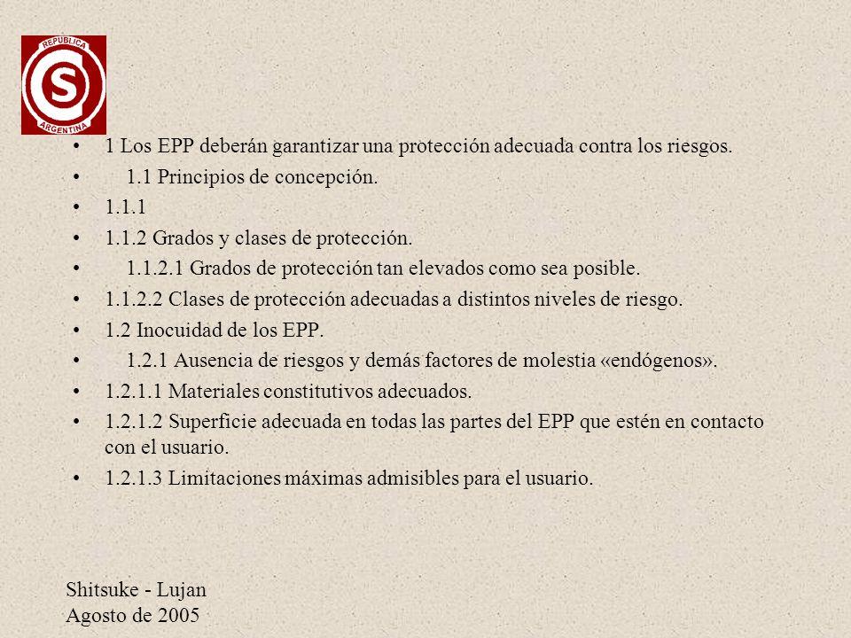 Shitsuke - Lujan Agosto de 2005 1 Los EPP deberán garantizar una protección adecuada contra los riesgos. 1.1 Principios de concepción. 1.1.1 1.1.2 Gra