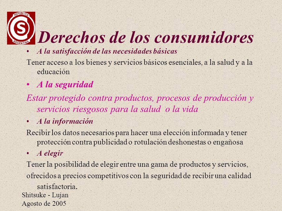 Shitsuke - Lujan Agosto de 2005 Derechos de los consumidores A la satisfacción de las necesidades básicas Tener acceso a los bienes y servicios básico