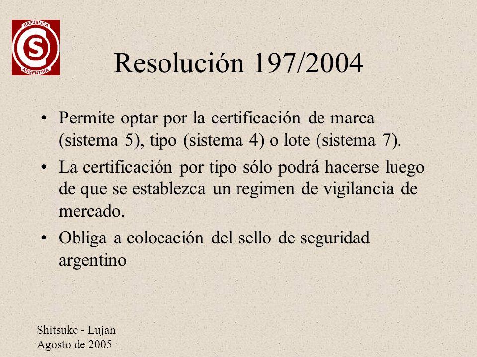 Shitsuke - Lujan Agosto de 2005 Resolución 197/2004 Permite optar por la certificación de marca (sistema 5), tipo (sistema 4) o lote (sistema 7). La c