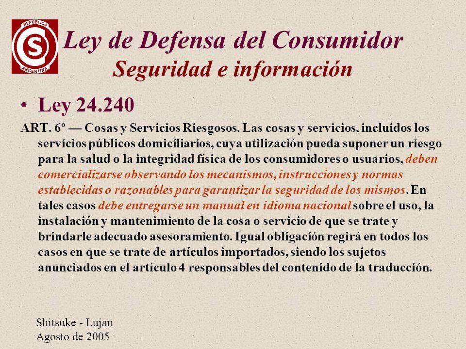 Shitsuke - Lujan Agosto de 2005 Ley de Defensa del Consumidor Seguridad e información Ley 24.240 ART. 6º Cosas y Servicios Riesgosos. Las cosas y serv