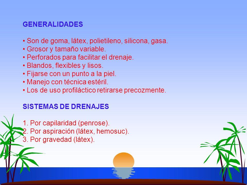 GENERALIDADES Son de goma, látex, polietileno, silicona, gasa. Grosor y tamaño variable. Perforados para facilitar el drenaje. Blandos, flexibles y li