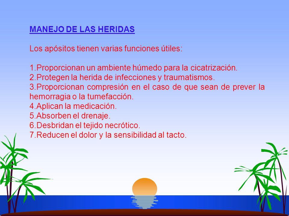 MANEJO DE LAS HERIDAS Los apósitos tienen varias funciones útiles: 1.Proporcionan un ambiente húmedo para la cicatrización. 2.Protegen la herida de in