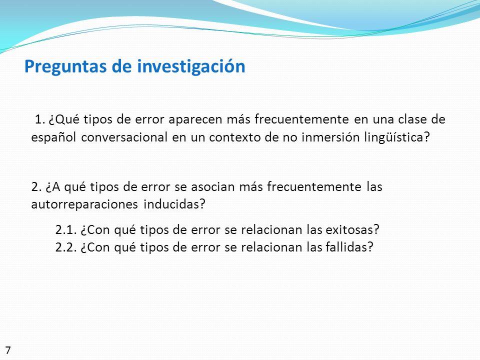 Preguntas de investigación 1. ¿Qué tipos de error aparecen más frecuentemente en una clase de español conversacional en un contexto de no inmersión li