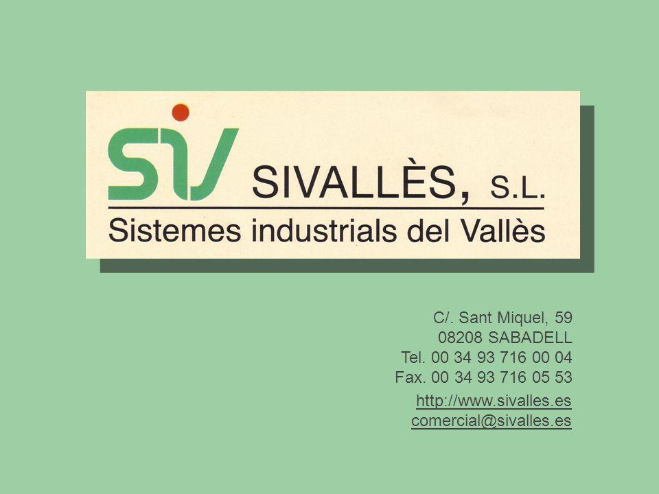 http://www.sivalles.es comercial@sivalles.es C/. Sant Miquel, 59 08208 SABADELL Tel. 00 34 93 716 00 04 Fax. 00 34 93 716 05 53