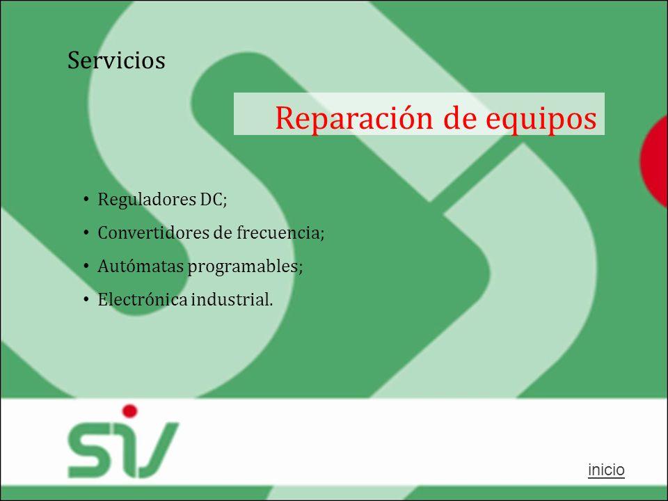 Servicios Reparación de equipos Reguladores DC; Convertidores de frecuencia; Autómatas programables; Electrónica industrial. inicio