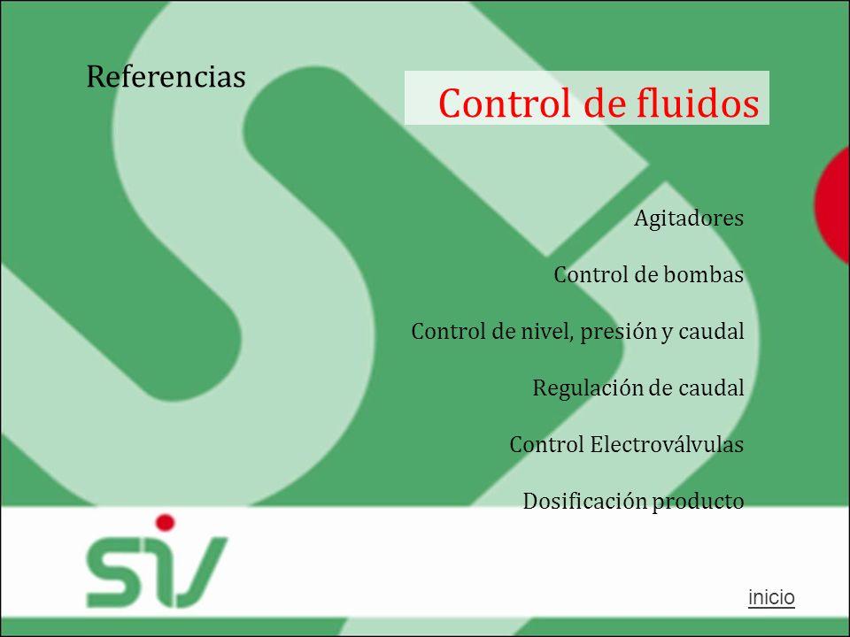 Referencias Control de fluidos inicio Agitadores Control de bombas Control de nivel, presión y caudal Regulación de caudal Control Electroválvulas Dos