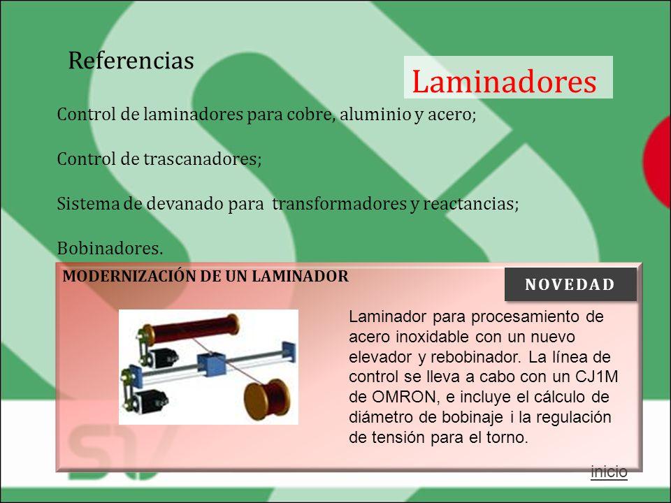 Control de laminadores para cobre, aluminio y acero; Control de trascanadores; Sistema de devanado para transformadores y reactancias; Bobinadores. La