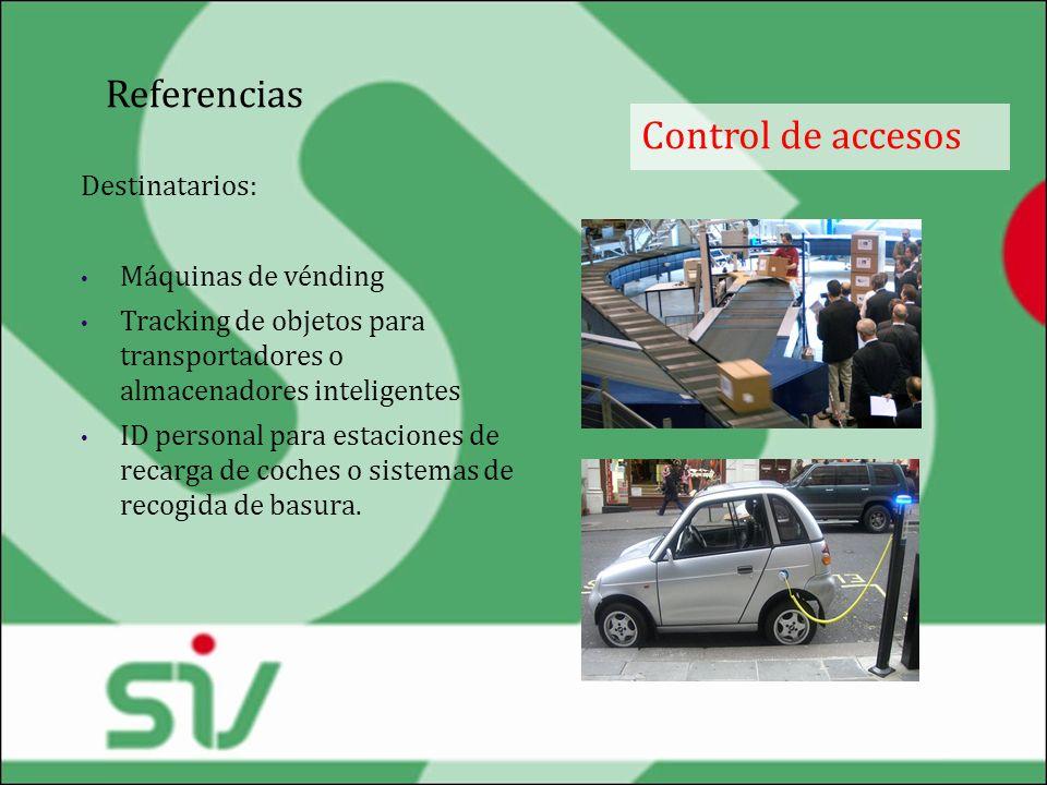 Referencias Control de accesos Destinatarios: Máquinas de vénding Tracking de objetos para transportadores o almacenadores inteligentes ID personal pa