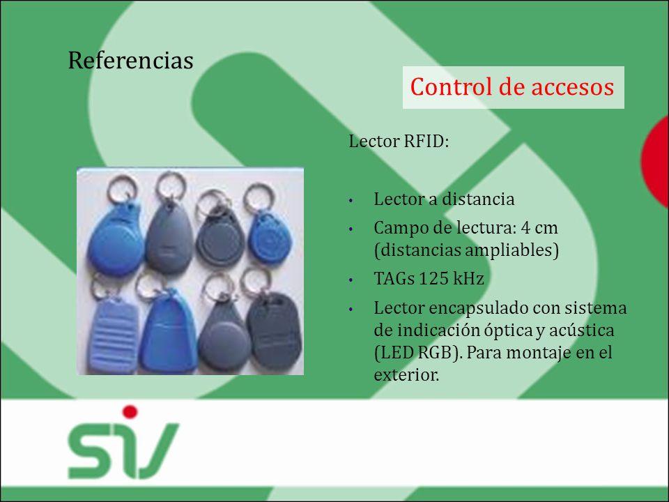 Referencias Control de accesos Lector RFID: Lector a distancia Campo de lectura: 4 cm (distancias ampliables) TAGs 125 kHz Lector encapsulado con sist