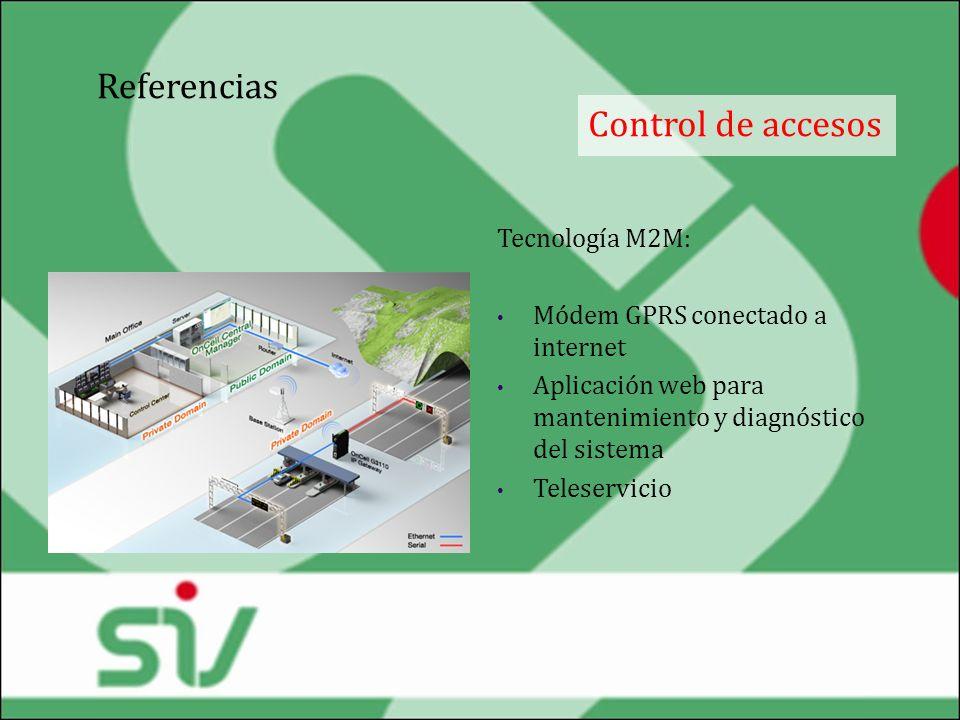 Referencias Control de accesos Tecnología M2M: Módem GPRS conectado a internet Aplicación web para mantenimiento y diagnóstico del sistema Teleservici