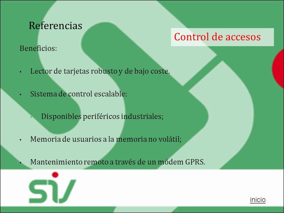 Referencias Control de accesos inicio Beneficios: Lector de tarjetas robusto y de bajo coste. Sistema de control escalable: Disponibles periféricos in