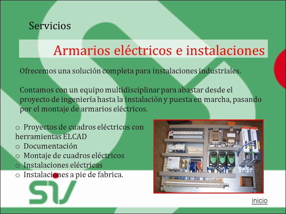 Servicios Armarios eléctricos e instalaciones Ofrecemos una solución completa para instalaciones industriales. Contamos con un equipo multidisciplinar
