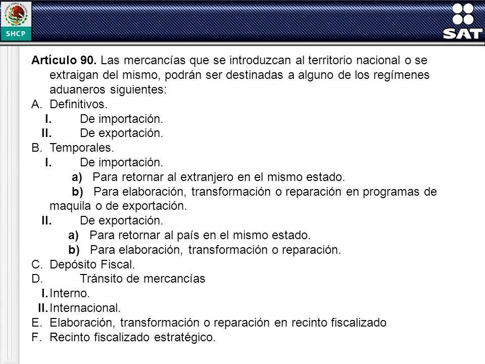Artículo 90. Las mercancías que se introduzcan al territorio nacional o se extraigan del mismo, podrán ser destinadas a alguno de los regímenes aduane