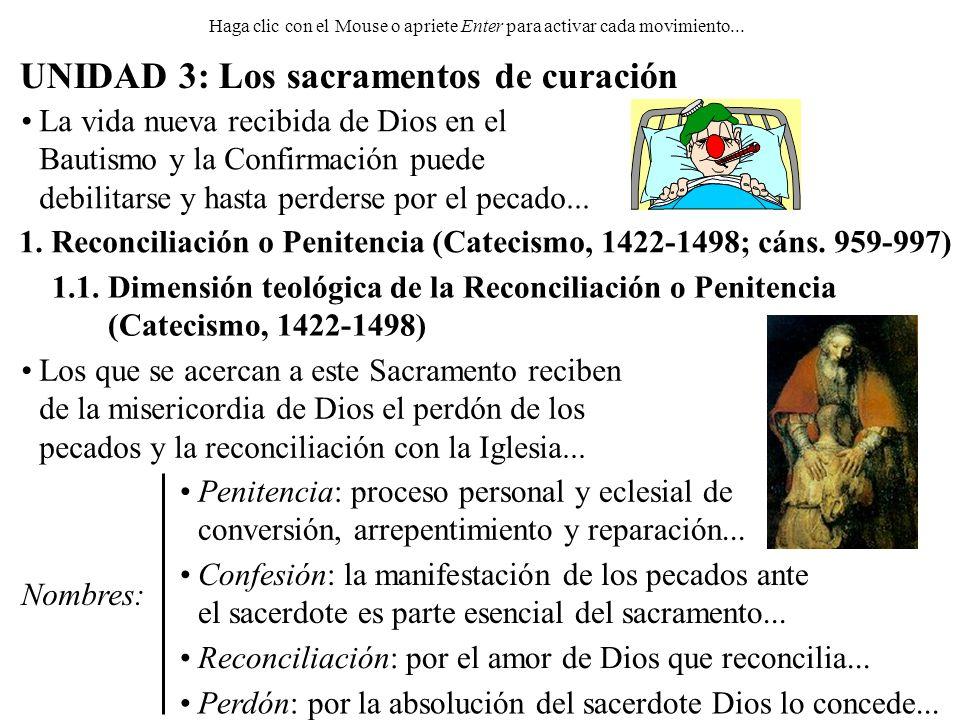 UNIDAD 3: Los sacramentos de curación 1. Reconciliación o Penitencia (Catecismo, 1422-1498; cáns. 959-997) 1.1. Dimensión teológica de la Reconciliaci