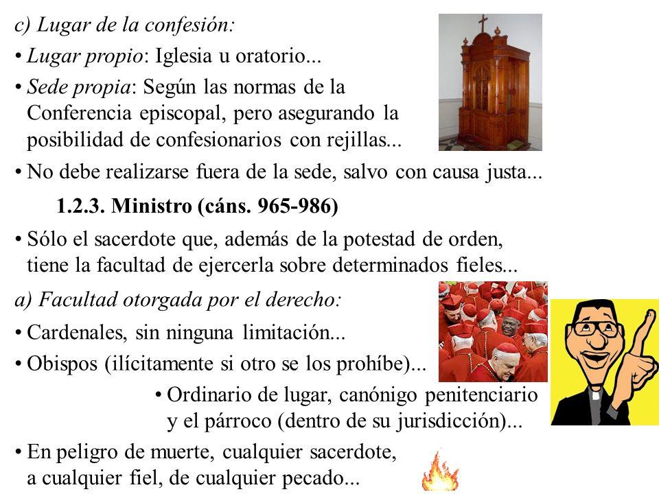 c) Lugar de la confesión: Lugar propio: Iglesia u oratorio... Sede propia: Según las normas de la Conferencia episcopal, pero asegurando la posibilida