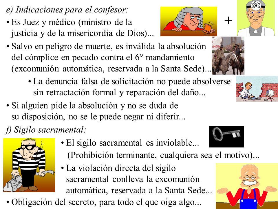 e) Indicaciones para el confesor: Es Juez y médico (ministro de la justicia y de la misericordia de Dios)... + Salvo en peligro de muerte, es inválida