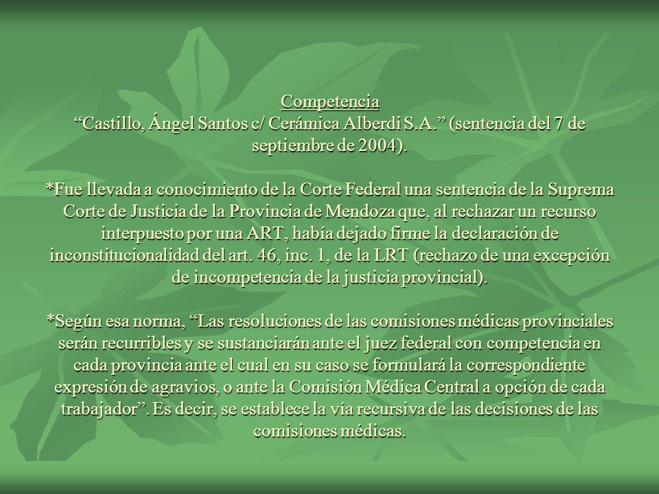 Competencia Castillo, Ángel Santos c/ Cerámica Alberdi S.A. (sentencia del 7 de septiembre de 2004). *Fue llevada a conocimiento de la Corte Federal u