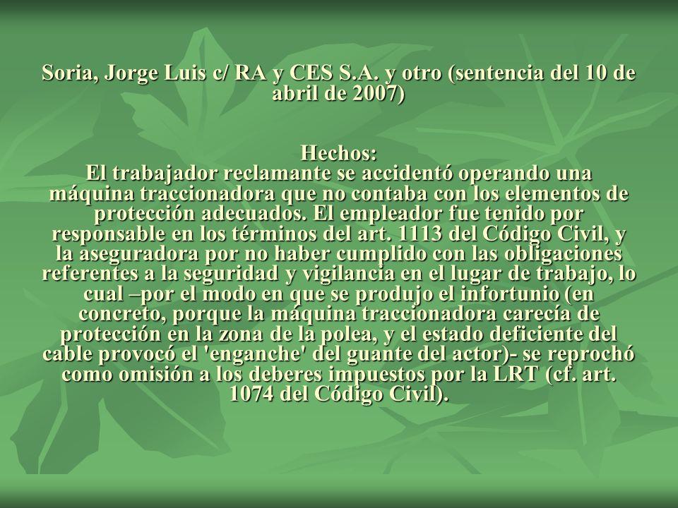 Soria, Jorge Luis c/ RA y CES S.A. y otro (sentencia del 10 de abril de 2007) Hechos: El trabajador reclamante se accidentó operando una máquina tracc