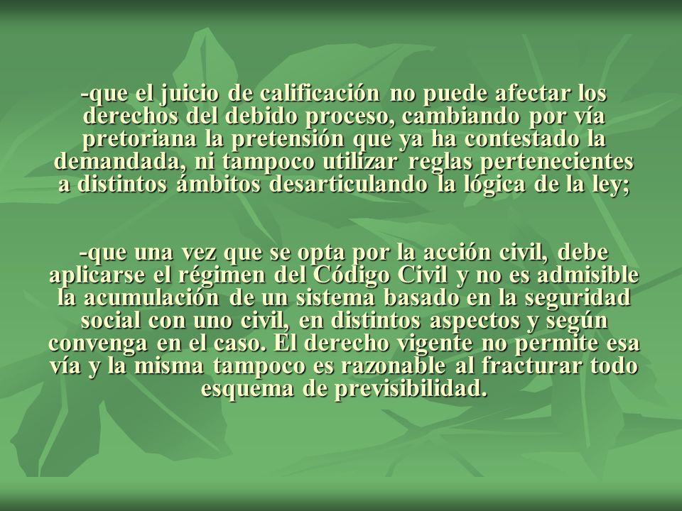 -que el juicio de calificación no puede afectar los derechos del debido proceso, cambiando por vía pretoriana la pretensión que ya ha contestado la de