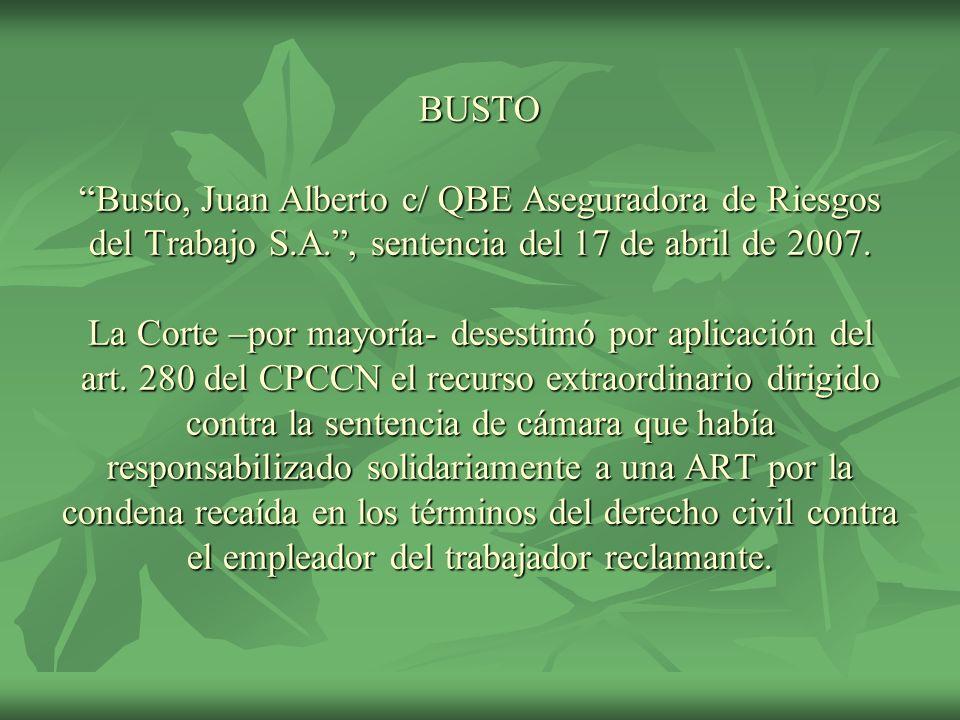 BUSTO Busto, Juan Alberto c/ QBE Aseguradora de Riesgos del Trabajo S.A., sentencia del 17 de abril de 2007. La Corte –por mayoría- desestimó por apli