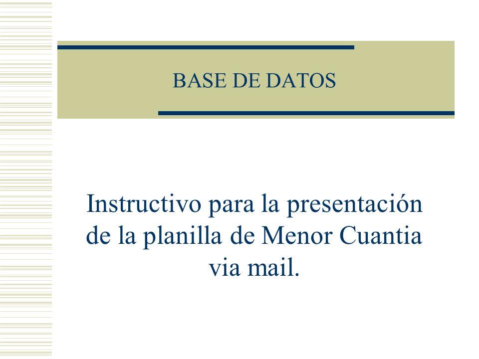 BASE DE DATOS Instructivo para la presentación de la planilla de Menor Cuantia via mail.