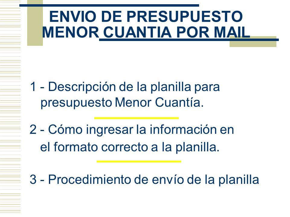 ENVIO DE PRESUPUESTO MENOR CUANTIA POR MAIL 2 - Cómo ingresar la información en el formato correcto a la planilla. 1 - Descripción de la planilla para