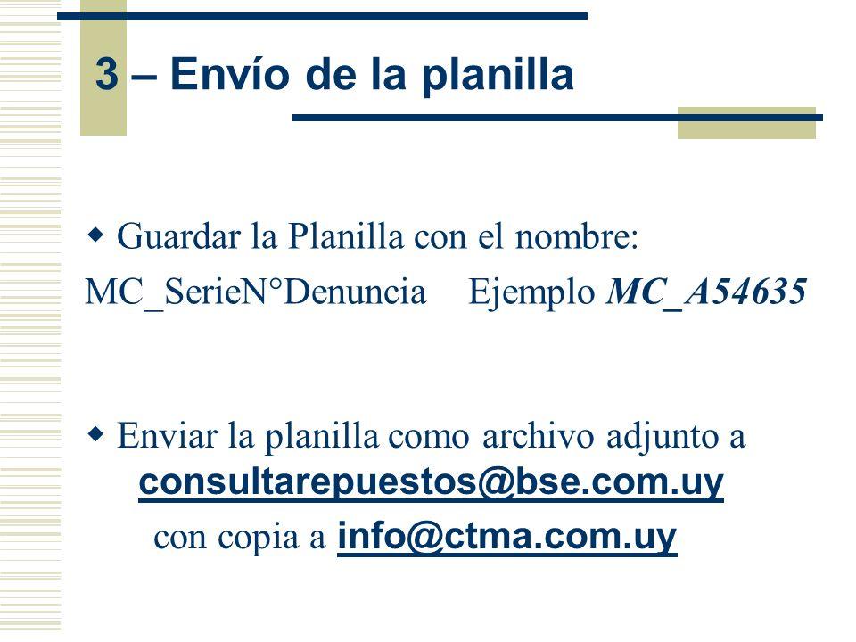 Guardar la Planilla con el nombre: MC_SerieN°Denuncia Ejemplo MC_A54635 3 – Envío de la planilla Enviar la planilla como archivo adjunto a consultarep