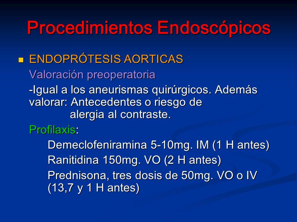 Procedimientos Endoscópicos ENDOPRÓTESIS AORTICAS ENDOPRÓTESIS AORTICAS Valoración preoperatoria -Igual a los aneurismas quirúrgicos.