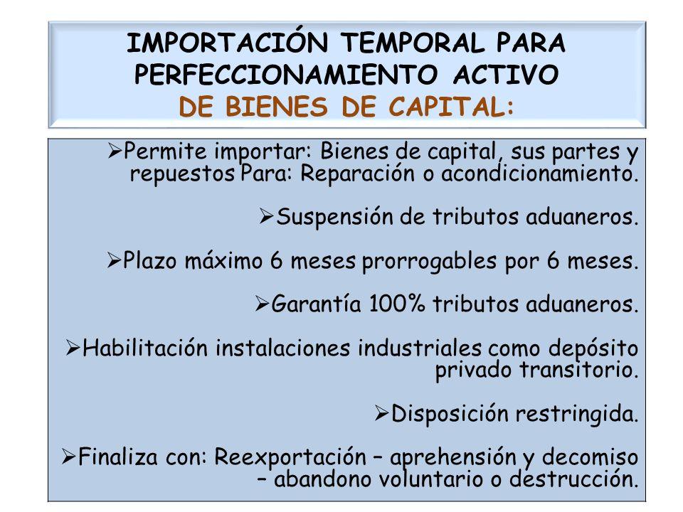 IMPORTACIÓN TEMPORAL PARA PERFECCIONAMIENTO ACTIVO DE BIENES DE CAPITAL: Permite importar: Bienes de capital, sus partes y repuestos Para: Reparación