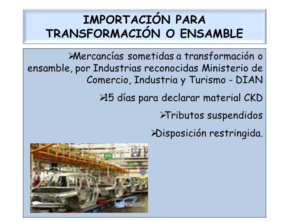 IMPORTACIÓN PARA TRANSFORMACIÓN O ENSAMBLE Mercancías sometidas a transformación o ensamble, por Industrias reconocidas Ministerio de Comercio, Indust