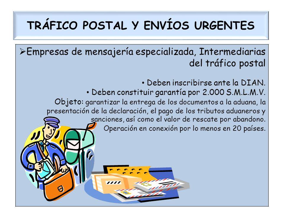 TRÁFICO POSTAL Y ENVÍOS URGENTES Empresas de mensajería especializada, Intermediarias del tráfico postal Deben inscribirse ante la DIAN. Deben constit