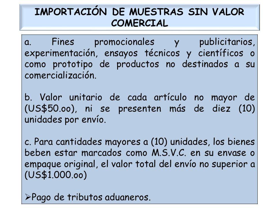 IMPORTACIÓN DE MUESTRAS SIN VALOR COMERCIAL a. Fines promocionales y publicitarios, experimentación, ensayos técnicos y científicos o como prototipo d