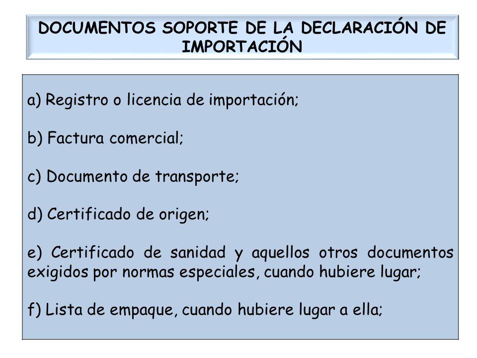 DOCUMENTOS SOPORTE DE LA DECLARACIÓN DE IMPORTACIÓN a) Registro o licencia de importación; b) Factura comercial; c) Documento de transporte; d) Certif