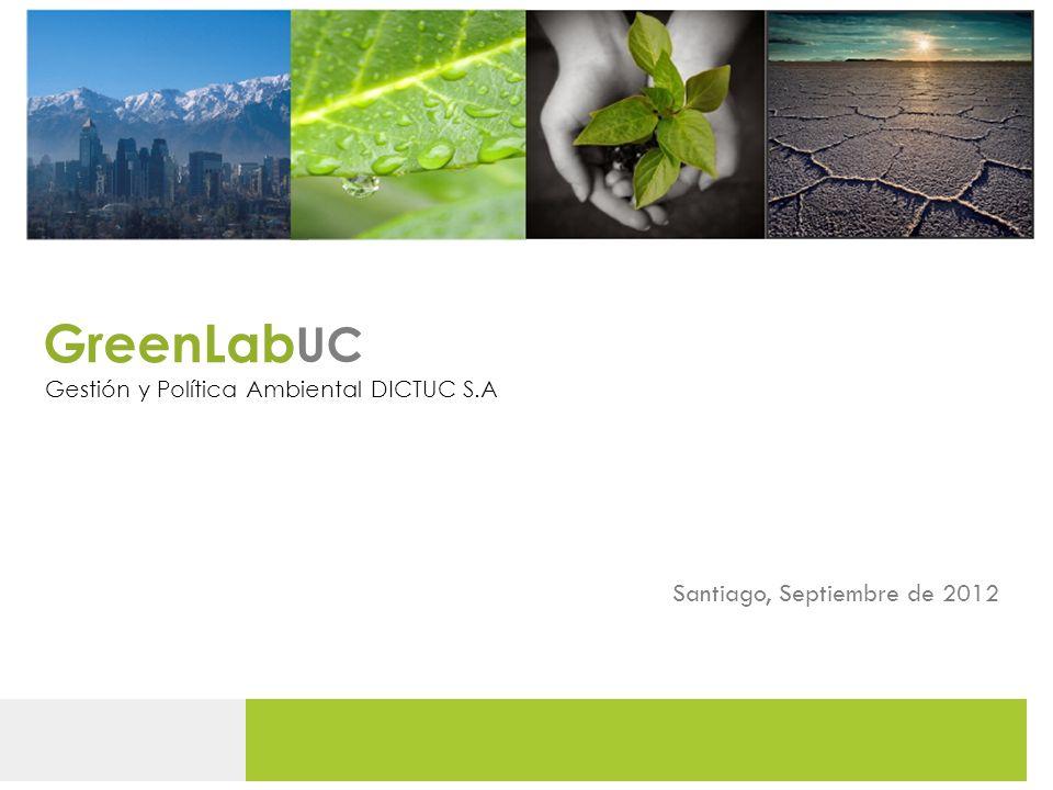 UC GreenLab Gestión y Política Ambiental DICTUC S.A Santiago, Septiembre de 2012