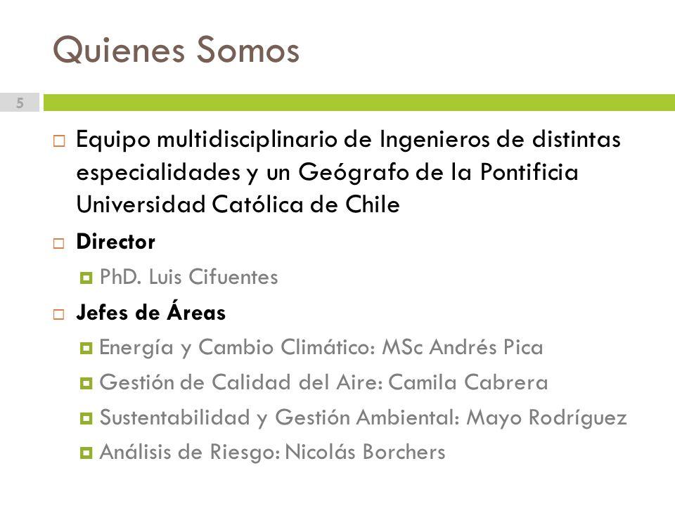 Quienes Somos 5 Equipo multidisciplinario de Ingenieros de distintas especialidades y un Geógrafo de la Pontificia Universidad Católica de Chile Director PhD.
