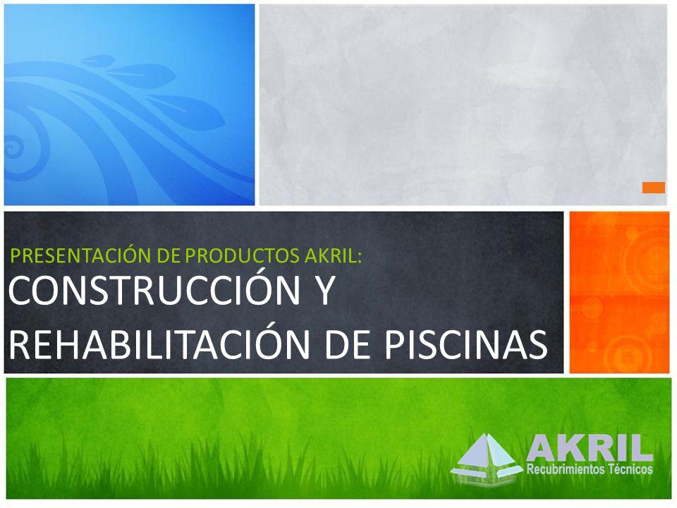CONSTRUCCIÓN Y REHABILITACIÓN DE PISCINAS PRESENTACIÓN DE PRODUCTOS AKRIL: