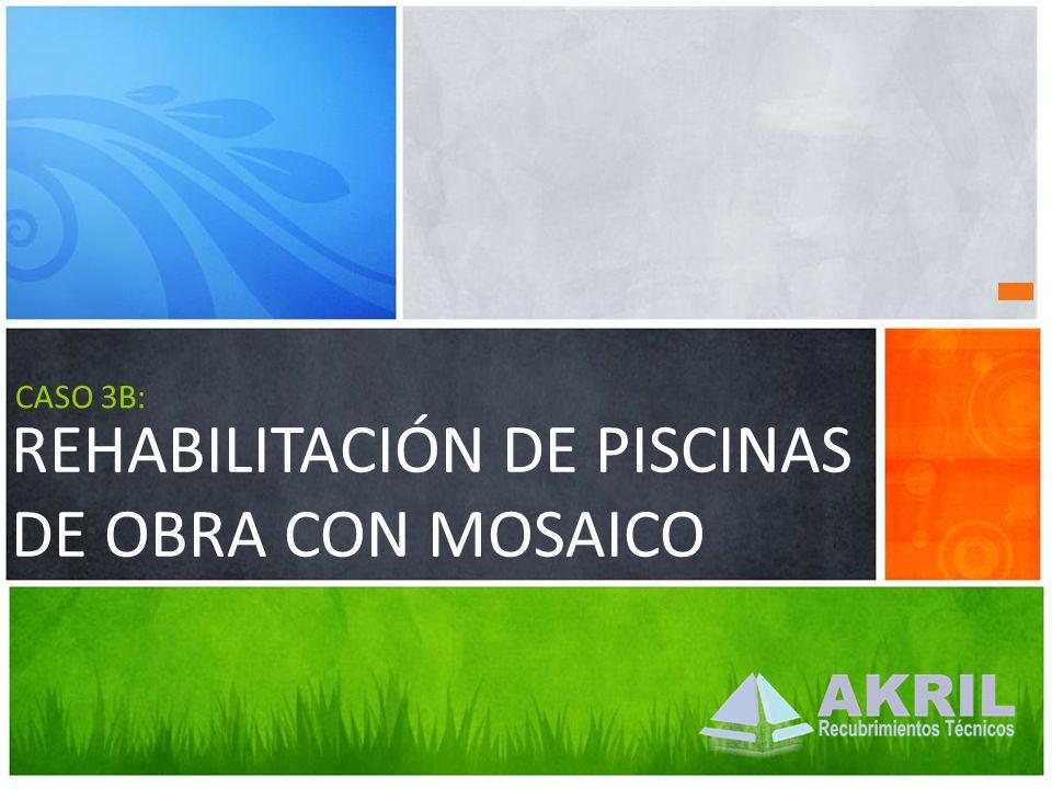 REHABILITACIÓN DE PISCINAS DE OBRA CON MOSAICO CASO 3B: